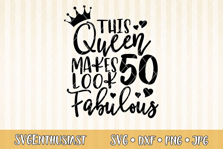 This queen makes 50 look fabulous SVG cut file