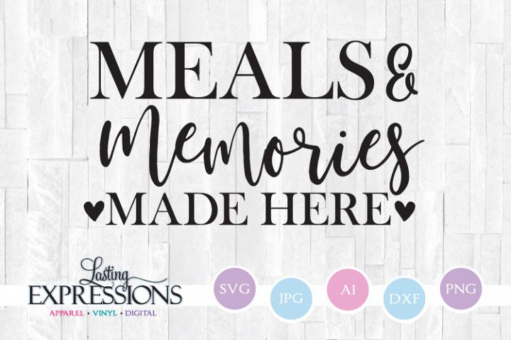 Meals and Memories Made Here // SVG Quote