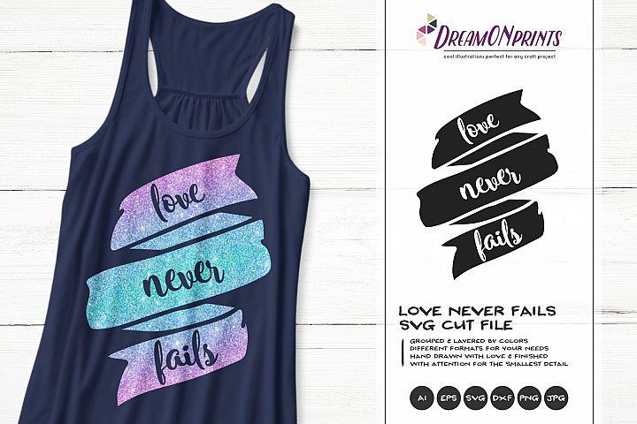 Love Never Fails | Love SVG Cut File