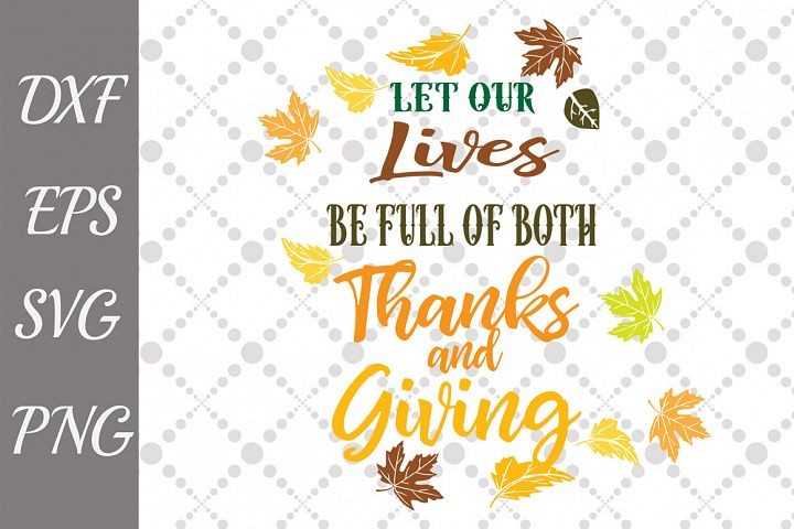 Let Our Lives Be Full Of Thanks and Giving Svg,THANKSGIVING