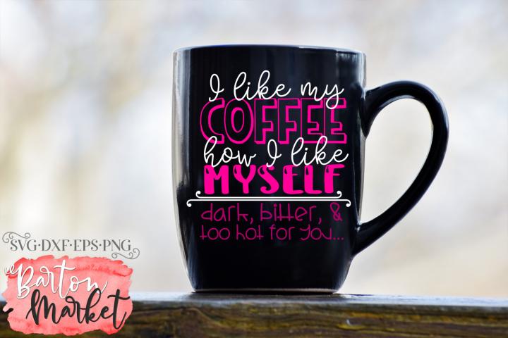 I Like My Coffee How I Like Myself SVG DXF EPS PNG
