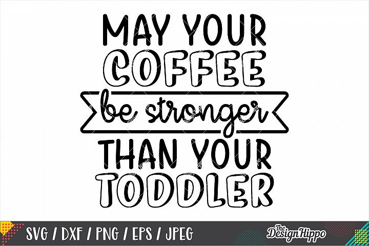 May Your Coffee Be Stronger Than Your Toddler SVG DXF PNG