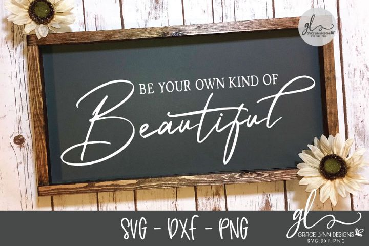 Be Your Own Kind Of Beautiful - SVG Cut File