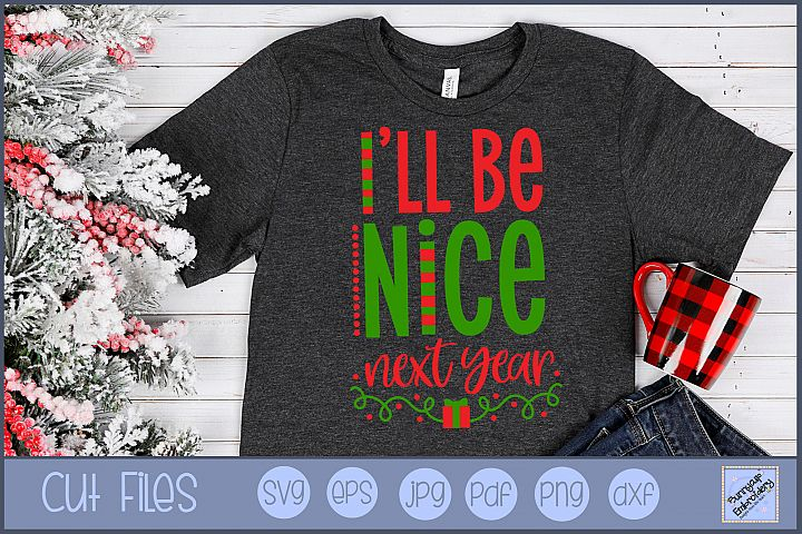 Ill Be Nice Next Year - SVG, Clipart, Printable