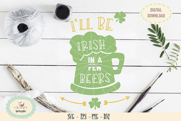 I will be Irish in a few beers SVG PNG st patricks die cut