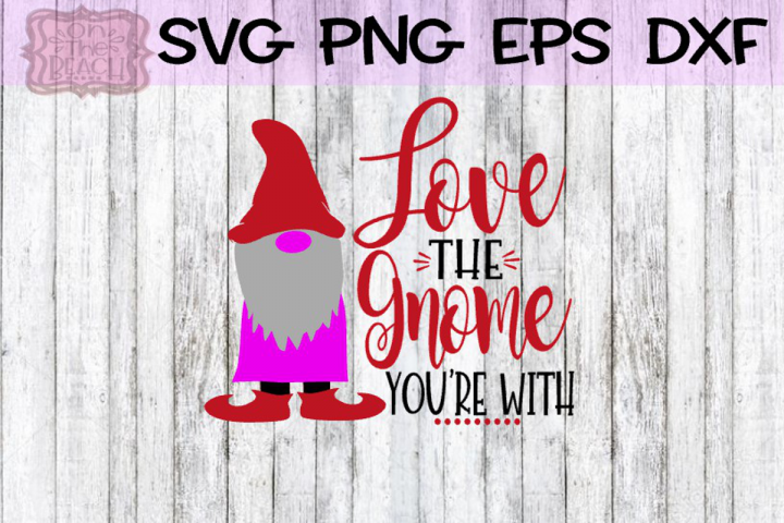 Love The Gnome Youre With - SVG