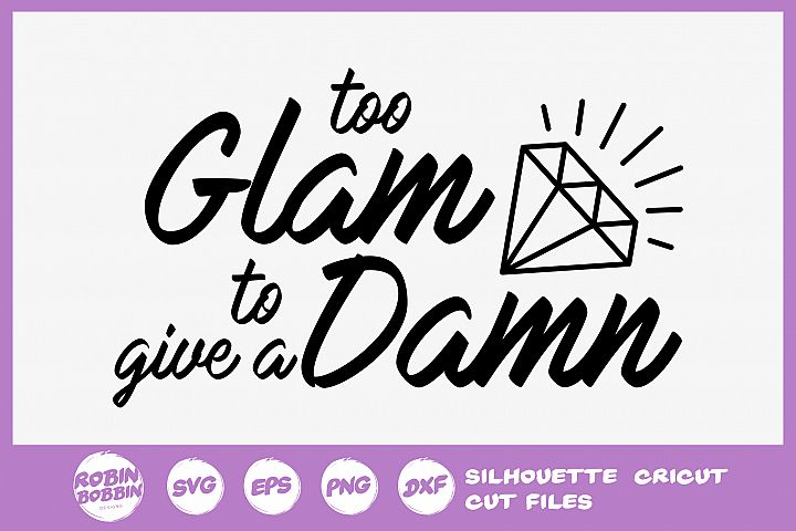 Sassy SVG - Too Glam to give a Damn SVG
