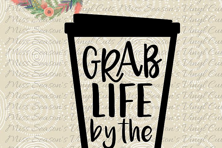 Grab Life by the Beans Coffee Cup SVG