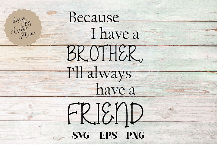 Because I Have A Brother, Friend SVG, Brother Sublimation