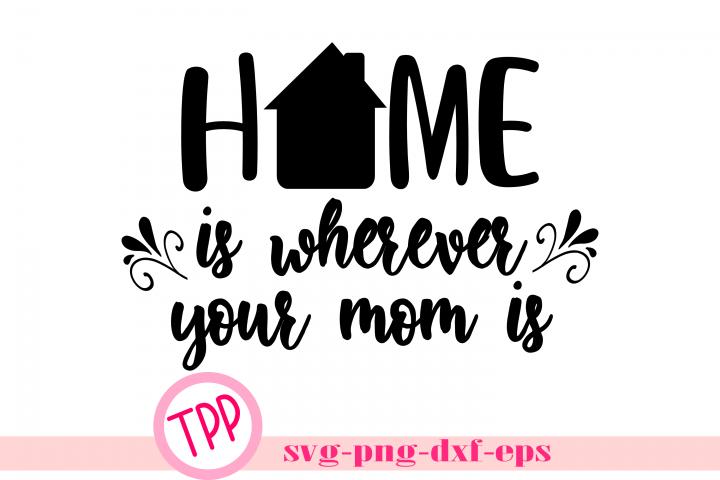 Mom is Home svg, Home design file