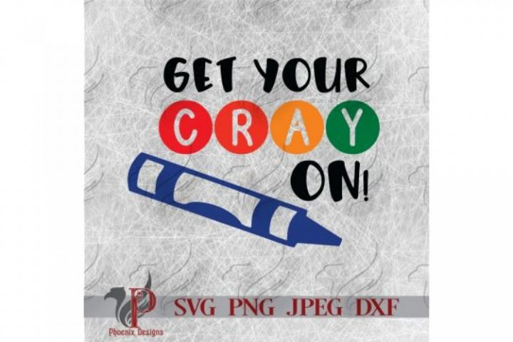 Get Your Cray On, Back To School, First Day of School SVG