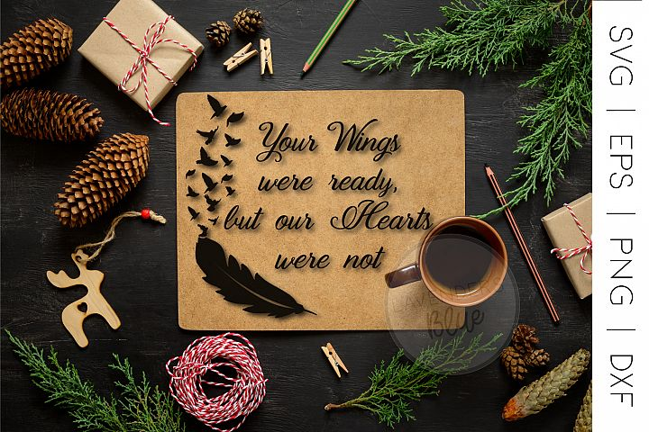 Your Wings Were Ready, But Our Hearts Were Not | SVG Quote