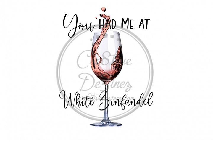 You Had Me at White Zinfandel - Wine Drink Pun - Sublimation