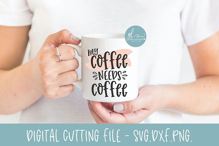 My Coffee Needs Coffee - Coffee SVG Cut File