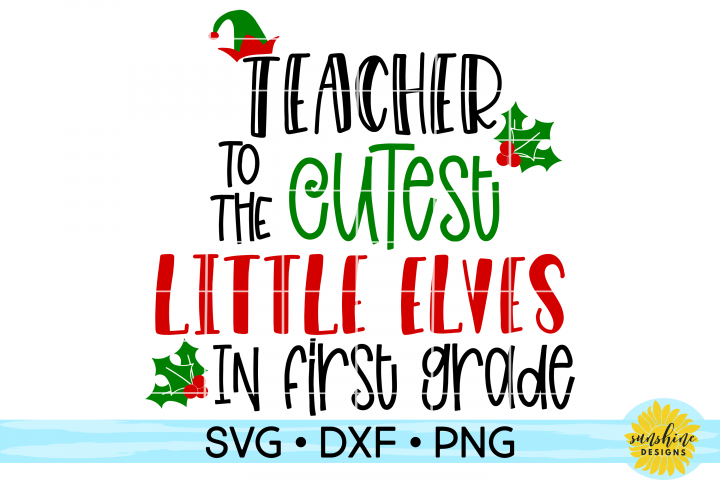 Teacher to the Cutest Elves in First Grade   Christmas SVG