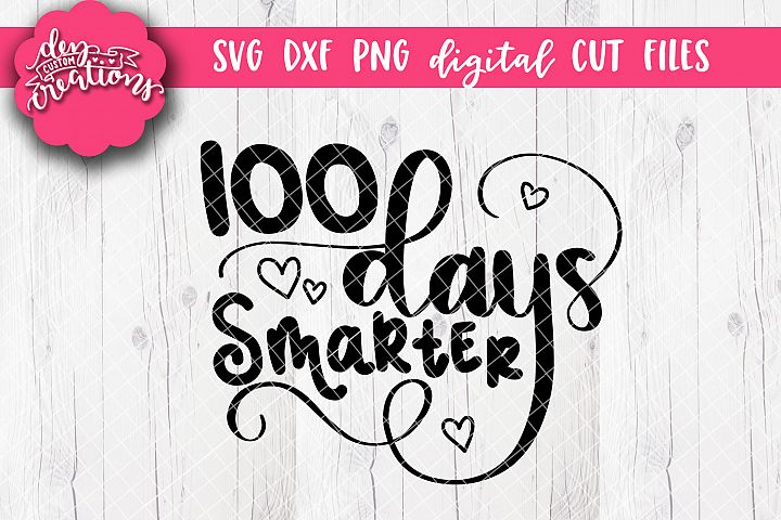 100 Days Smarter - Hand lettered SVG DXF PNG Cut files