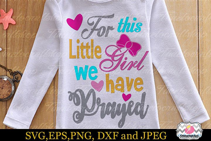 SVG, Eps, Dxf & Png For this Little Girl We have Prayed