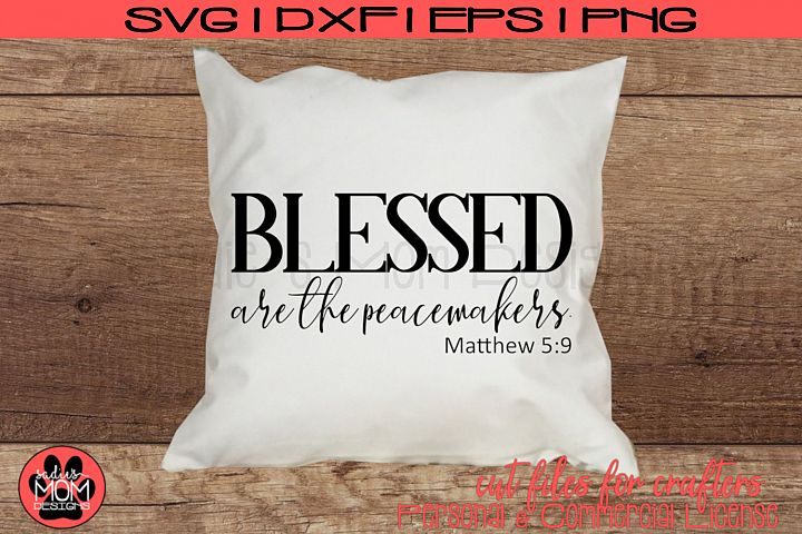 Blessed Are the Peacemakers - Matthew 5 9| SVG Cut File