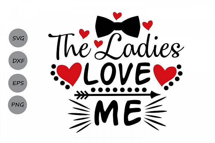 the ladies love me svg, valentines day svg, boy svg.
