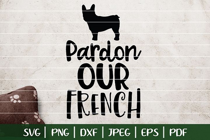 Pardon Our French SVG, Funny Frenchie Saying, Dog SVG