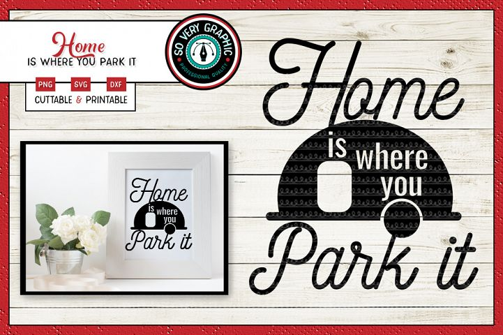 Home is Where You Park It | Cut File SVG | Printable PNG