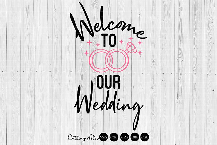 Welcome to our wedding| wedding svg | svg cut files