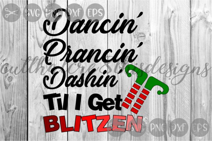 Dancin Prancin Dashin, Til I Get Blitzen, Cut File, SVG.