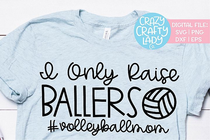 I Only Raise Ballers Volleyball Mom SVG DXF EPS PNG Cut File