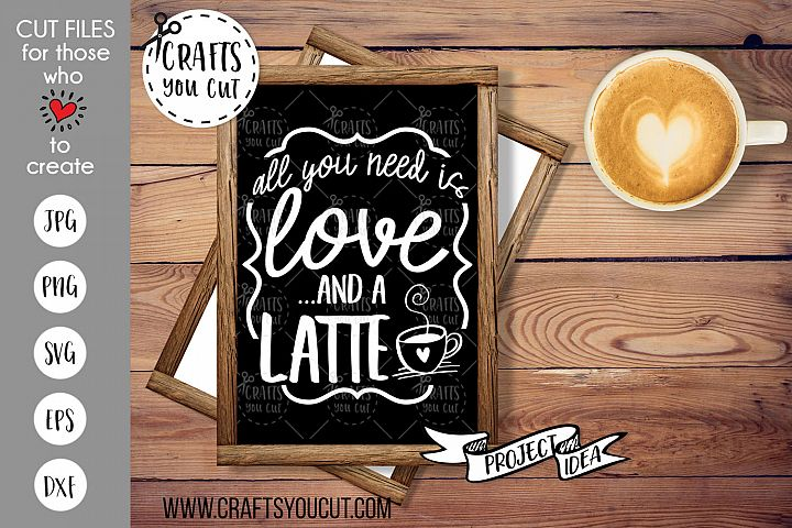All You Need Is Love And A Latte - A Coffee SVG Cut File