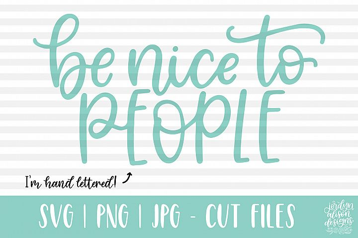 Be Nice To People Hand Lettered SVG Cut File
