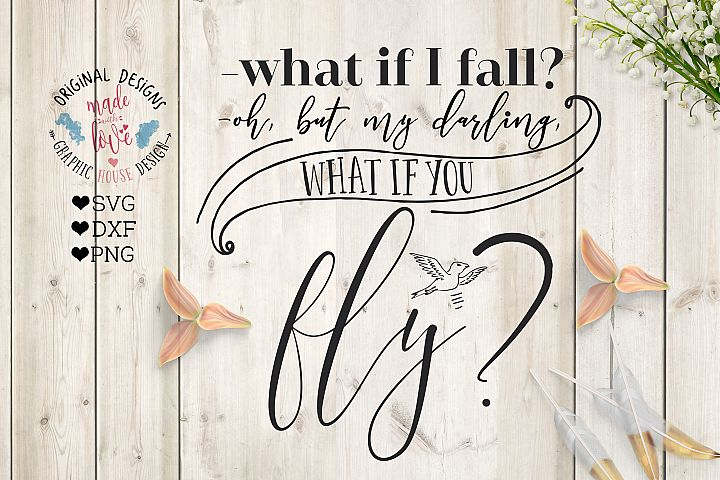 What if I fail? Oh, my darling what if you fly?