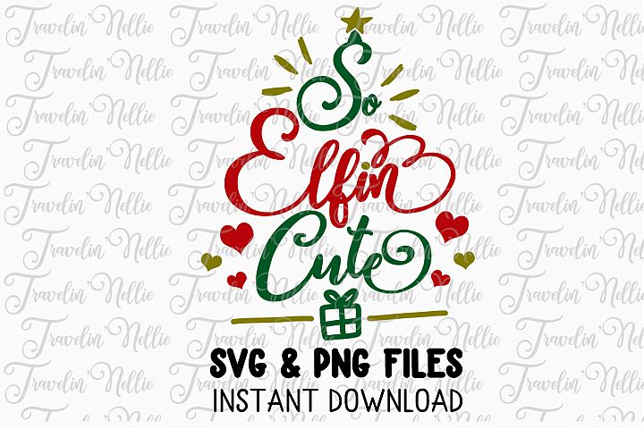 So Elfin Cute Elf Svg Christmas Holiday Winter Cut File Kids