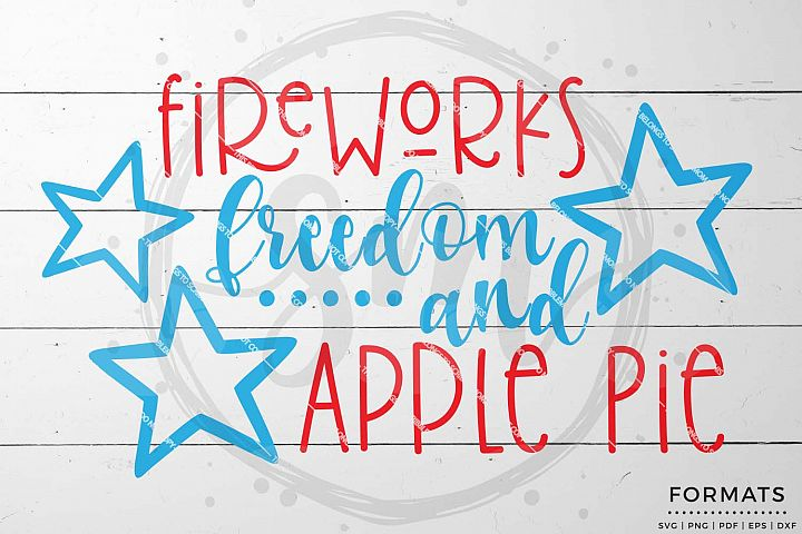 Fireworks Freedom and Apple Pie July 4th svg