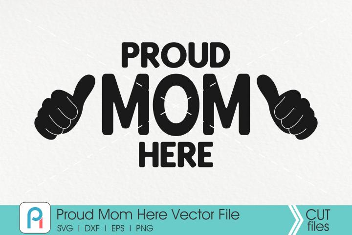 Proud Mom Svg, Mom Svg, Proud Mom Here Svg, Mom Clip Art
