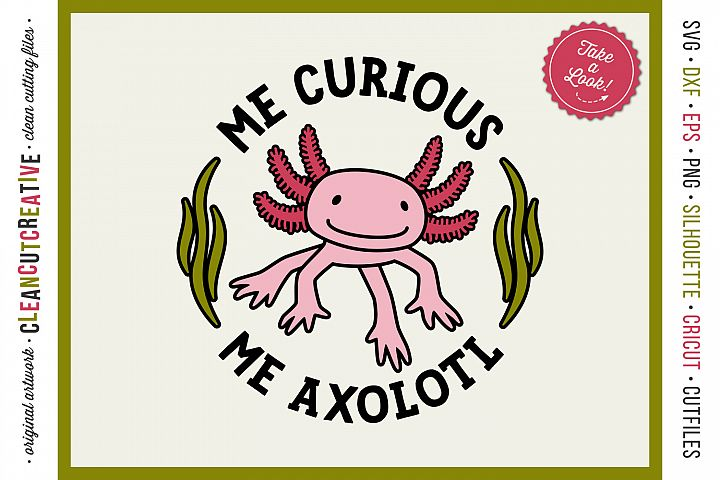 Me Curious - Me Axolotl svg funny cute animal t-shirt design