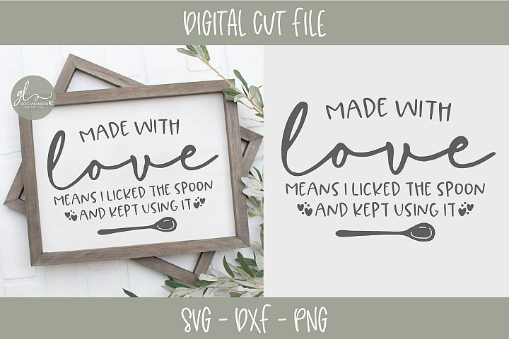 Made With Love Means I Licked The Spoon - SVG Cut File
