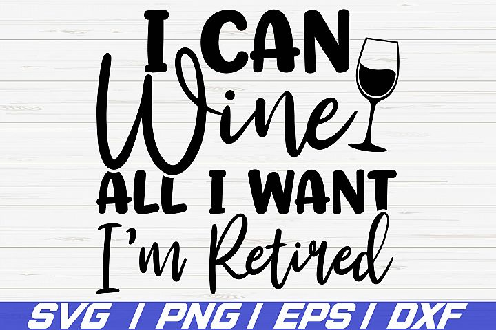I Can Wine All I want Im Retired SVG / Cut File / Cricut