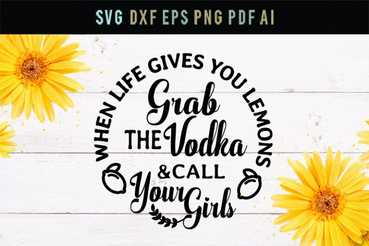 When life gives you lemons, call your girls, party svg