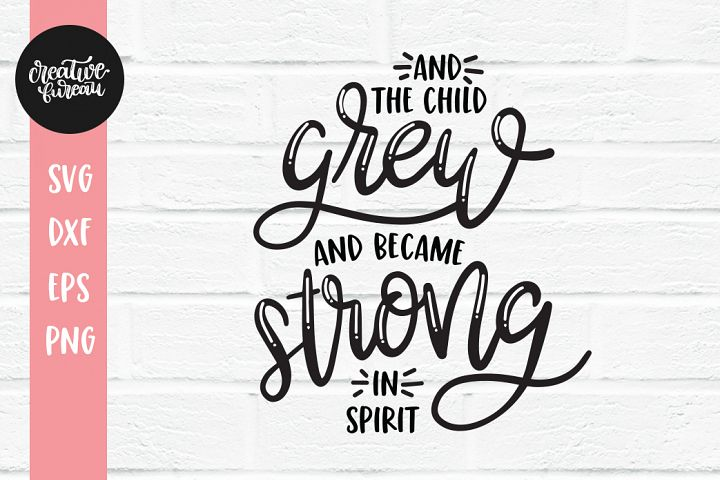 And The Child Grew and Became Strong In Spirit SVG DXf