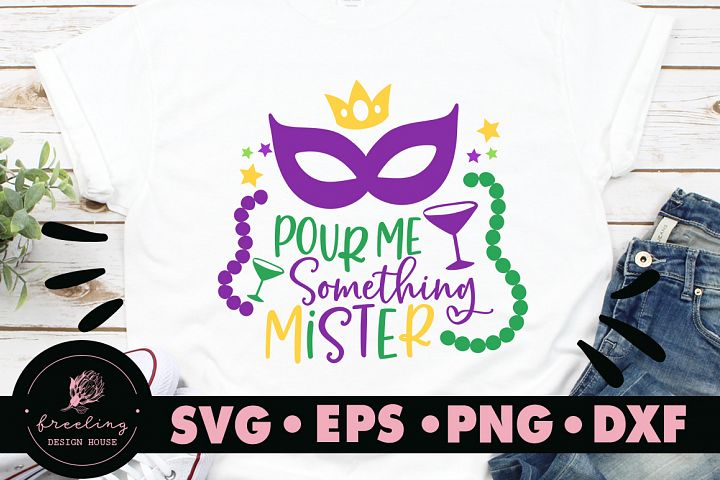 Mardi Gras Pour Me Something Mister SVG DXF EPS PNG