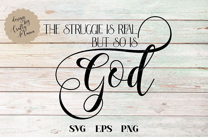 The Struggle Is Real But So Is God SVG