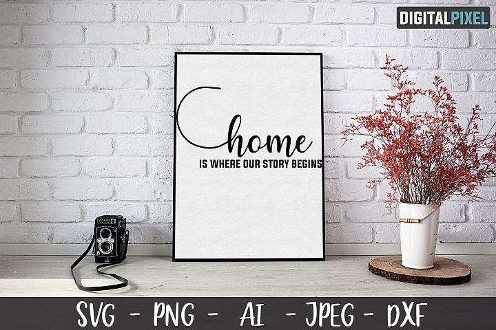 Home Is Where Our Story Begins SVG PNG JPEG AI DXF Circut