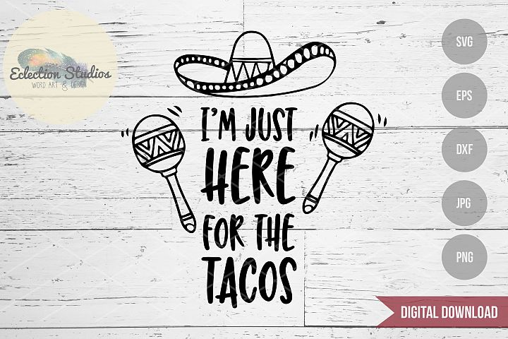 Funny Taco SVG, Im Just Here For The Tacos SVG
