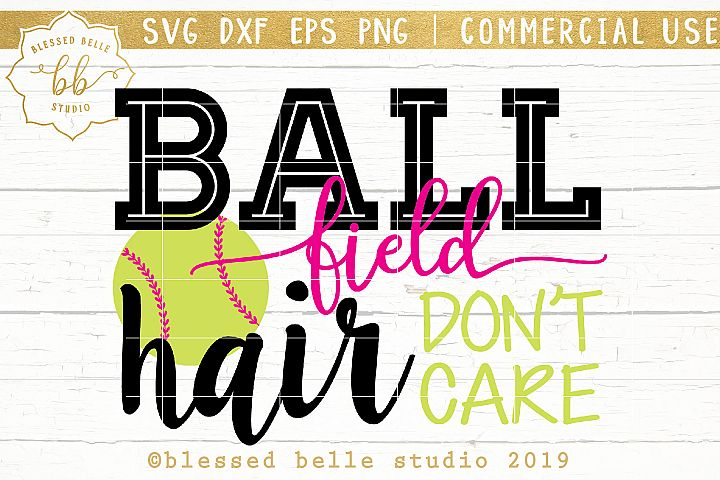 Softball SVG / Ball field hair dont care / SVG DXF EPS PNG