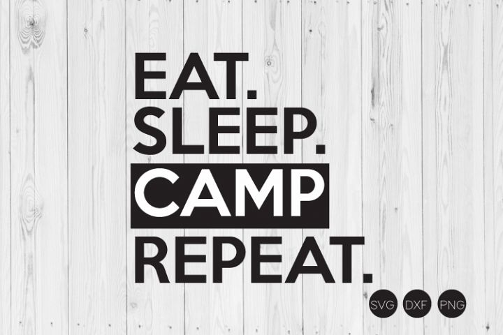 Eat Sleep Camp Repeat SVG, DXF, PNG Cut Files