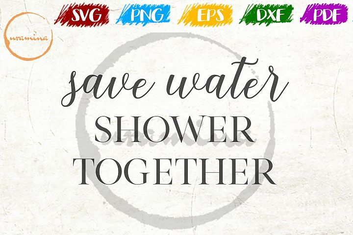 Save Water, Shower Together Bathroom SVG PDF PNG