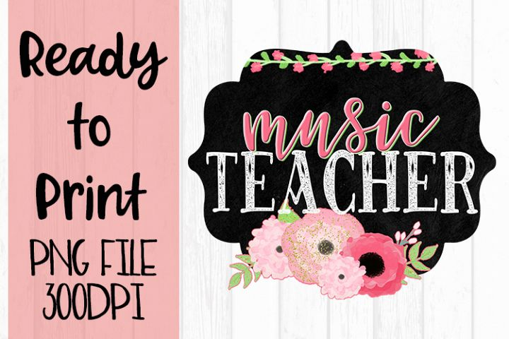 Music Teacher Chalkboard and Flowers Ready to Print