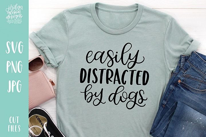 Easily Distracted By Dogs, Hand Lettered Dog SVG Cut File
