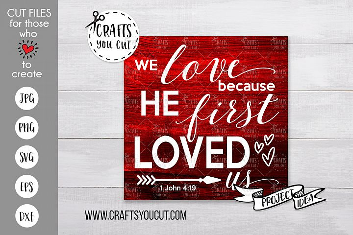 We Love Because He First Loved Us - A Christian SVG Cut File