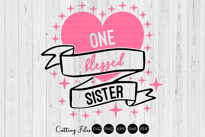One Blessed Sister | SVG Cut file | Cameo Cricut Silhouette